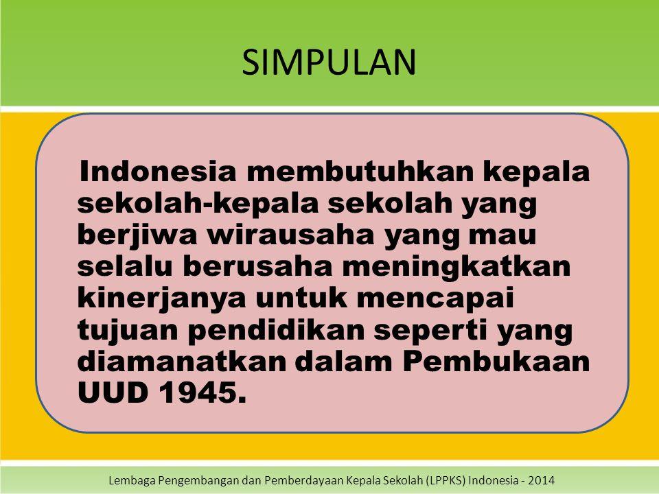 Lembaga Pengembangan dan Pemberdayaan Kepala Sekolah (LPPKS) Indonesia - 2014 SIMPULAN Indonesia membutuhkan kepala sekolah-kepala sekolah yang berjiw