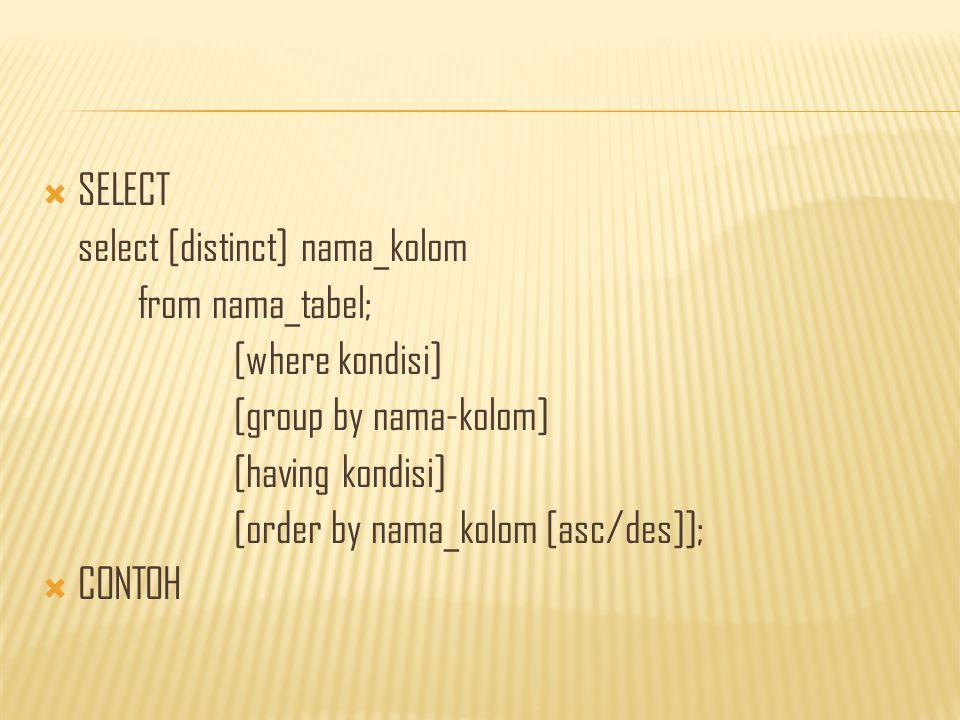  SELECT select [distinct] nama_kolom from nama_tabel; [where kondisi] [group by nama-kolom] [having kondisi] [order by nama_kolom [asc/des]];  CONTOH