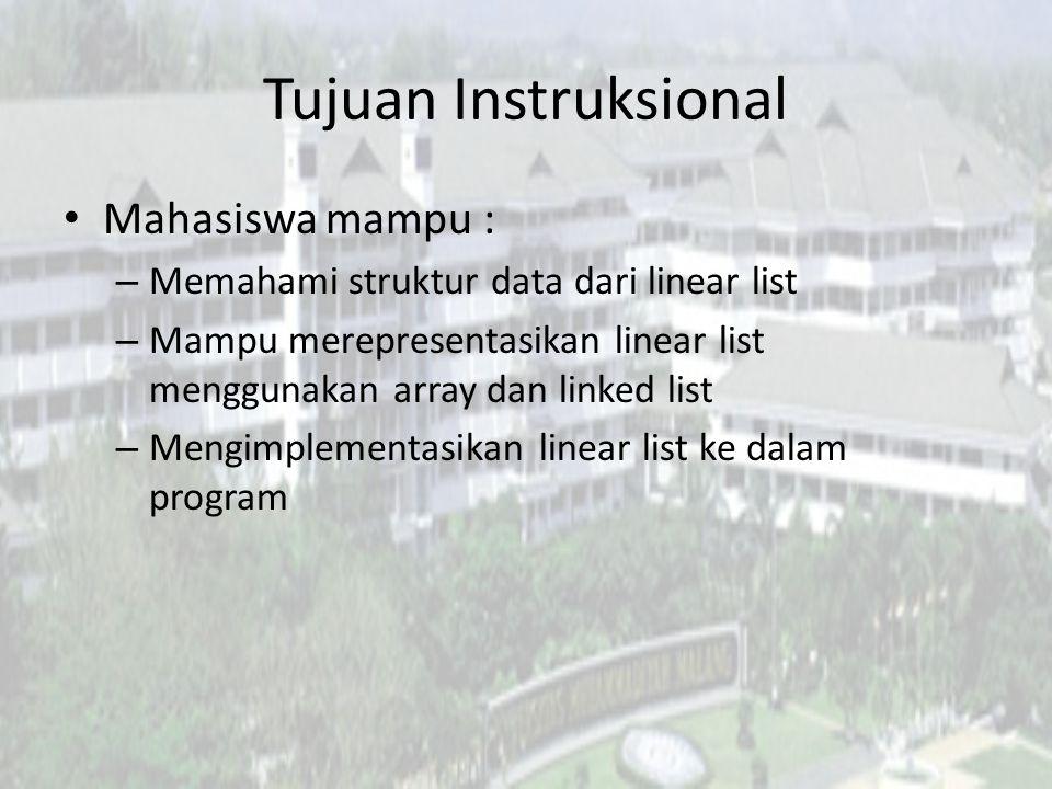 Tujuan Instruksional Mahasiswa mampu : – Memahami struktur data dari linear list – Mampu merepresentasikan linear list menggunakan array dan linked list – Mengimplementasikan linear list ke dalam program