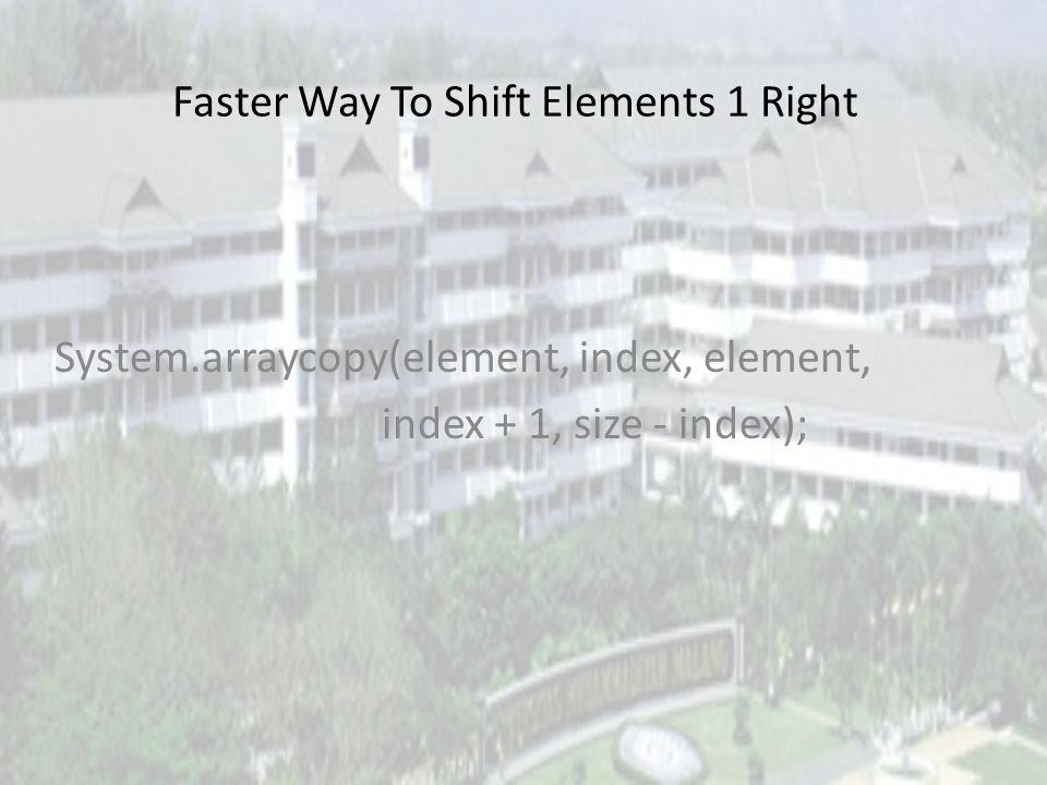 The Method add // shift elements right one position for (int i = size - 1; i >= index; i--) element[i + 1] = element[i]; element[index] = theElement;