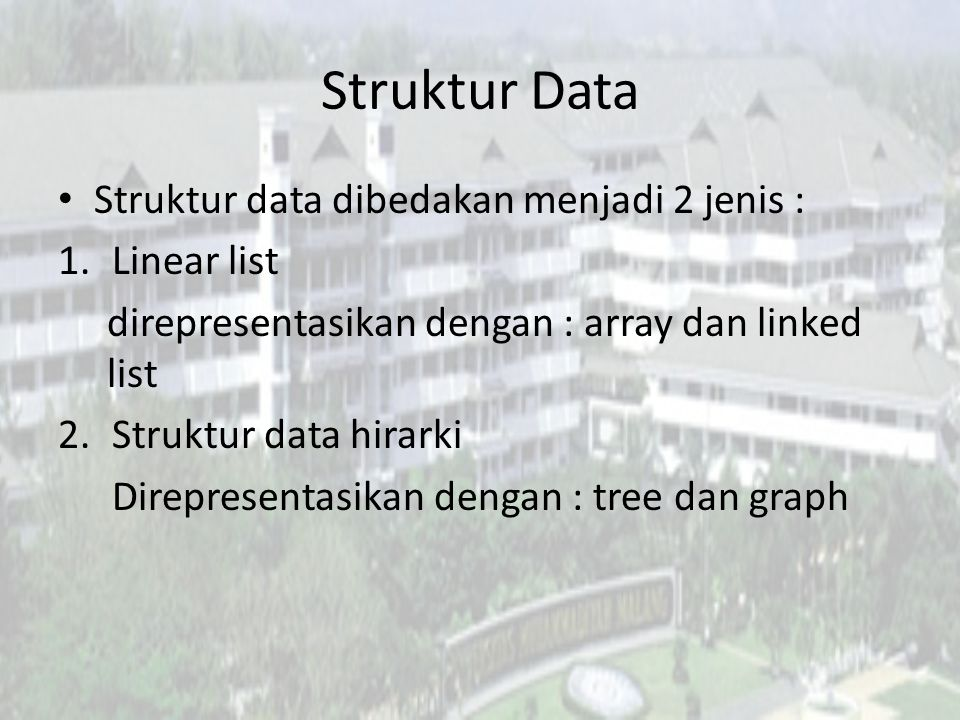 Struktur Data Struktur data terdiri dari obyek data dan operasi-operasi. Obyek data adalah sekumpulan instance (model/sampling) Contoh obyek data : in