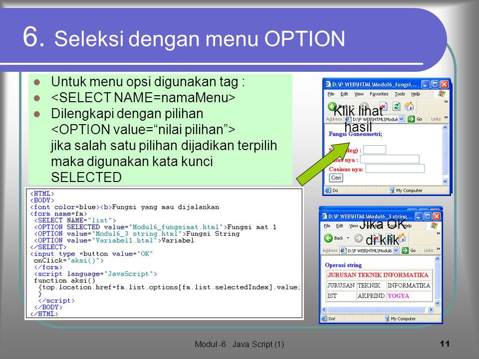 Modul -6 : Java Script (1)10 Masukan data dari form Masukan data dari form diawali dengan mendefinisikan form dengan tag Selanjutnya dalam form dapat