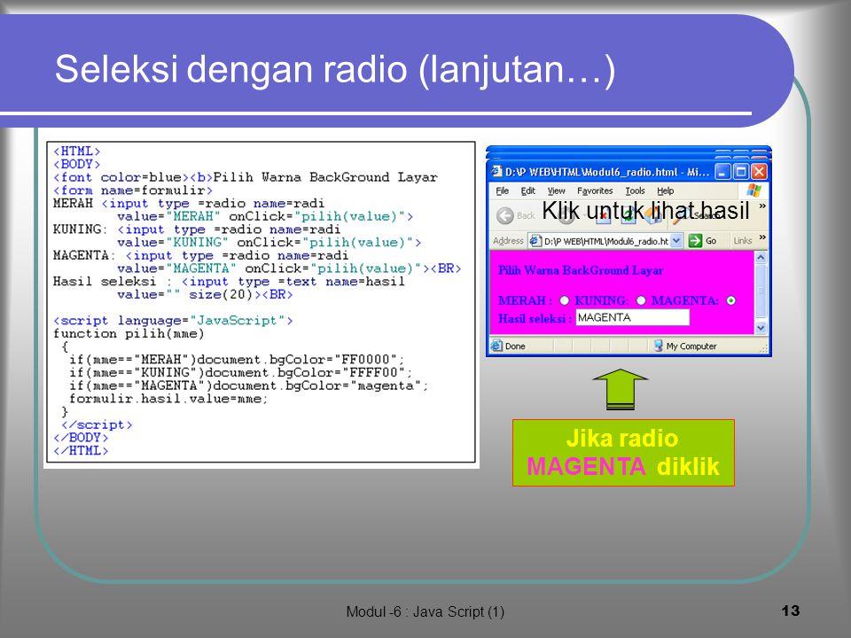 Modul -6 : Java Script (1)12 7. Seleksi dengan radio Seleksi dengan radio adalah alternatif pada pilihan tunggal seperti menu Definisi komponen radio