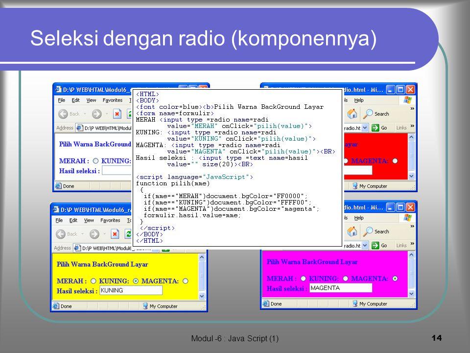 Modul -6 : Java Script (1)13 Seleksi dengan radio (lanjutan…) Klik untuk lihat hasil Jika radio MERAH diklik Jika radio KUNING diklik Jika radio MAGEN