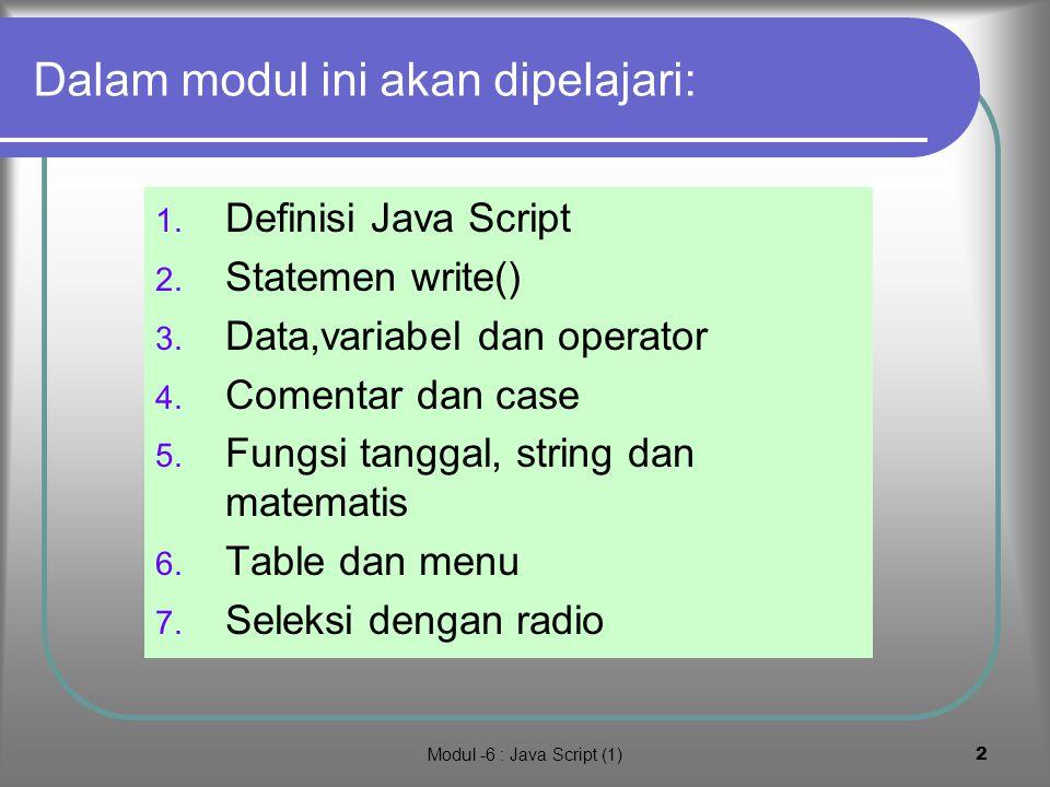 Modul -6 : Java Script (1)2 Dalam modul ini akan dipelajari: 1.