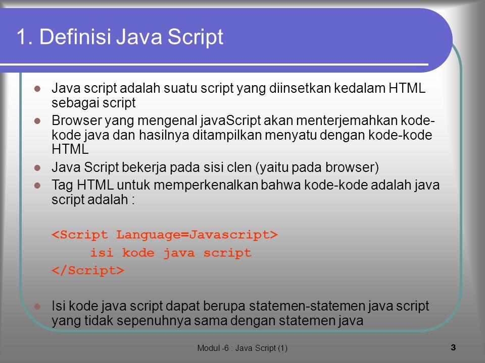 Modul -6 : Java Script (1)2 Dalam modul ini akan dipelajari: 1. Definisi Java Script 2. Statemen write() 3. Data,variabel dan operator 4. Comentar dan