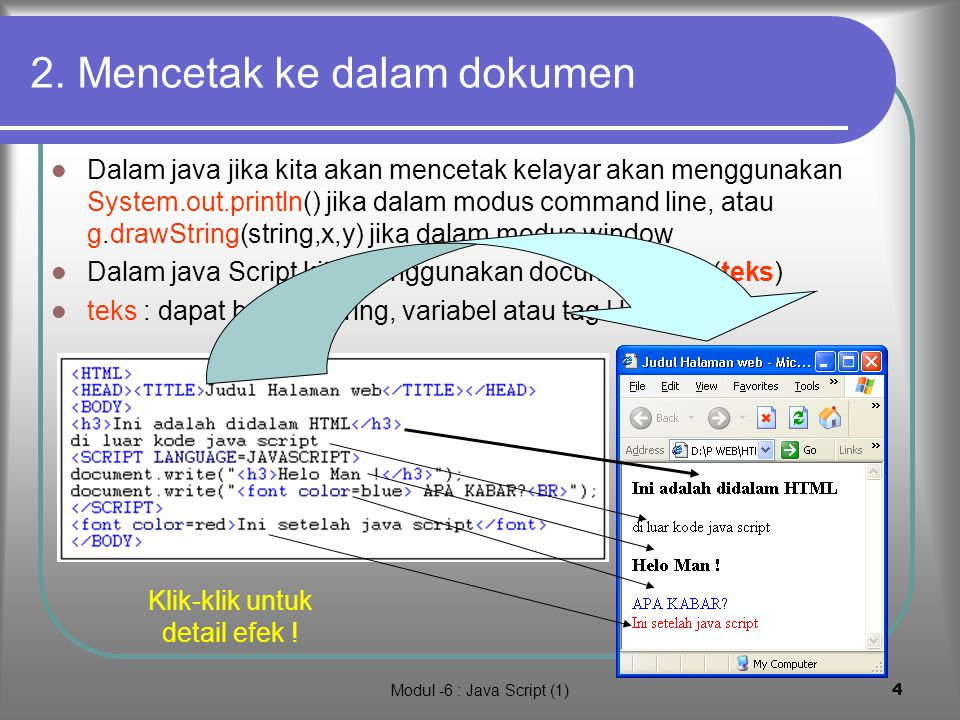 Modul -6 : Java Script (1)3 1. Definisi Java Script Java script adalah suatu script yang diinsetkan kedalam HTML sebagai script Browser yang mengenal