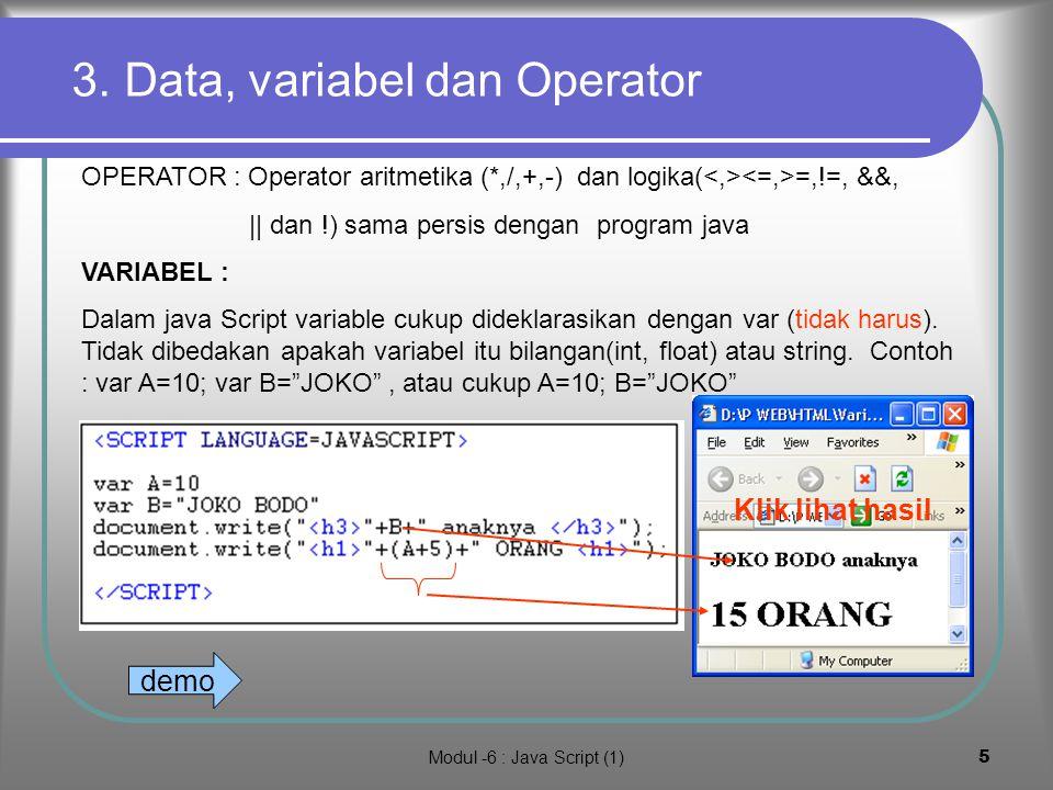 Modul -6 : Java Script (1)4 2. Mencetak ke dalam dokumen Dalam java jika kita akan mencetak kelayar akan menggunakan System.out.println() jika dalam m