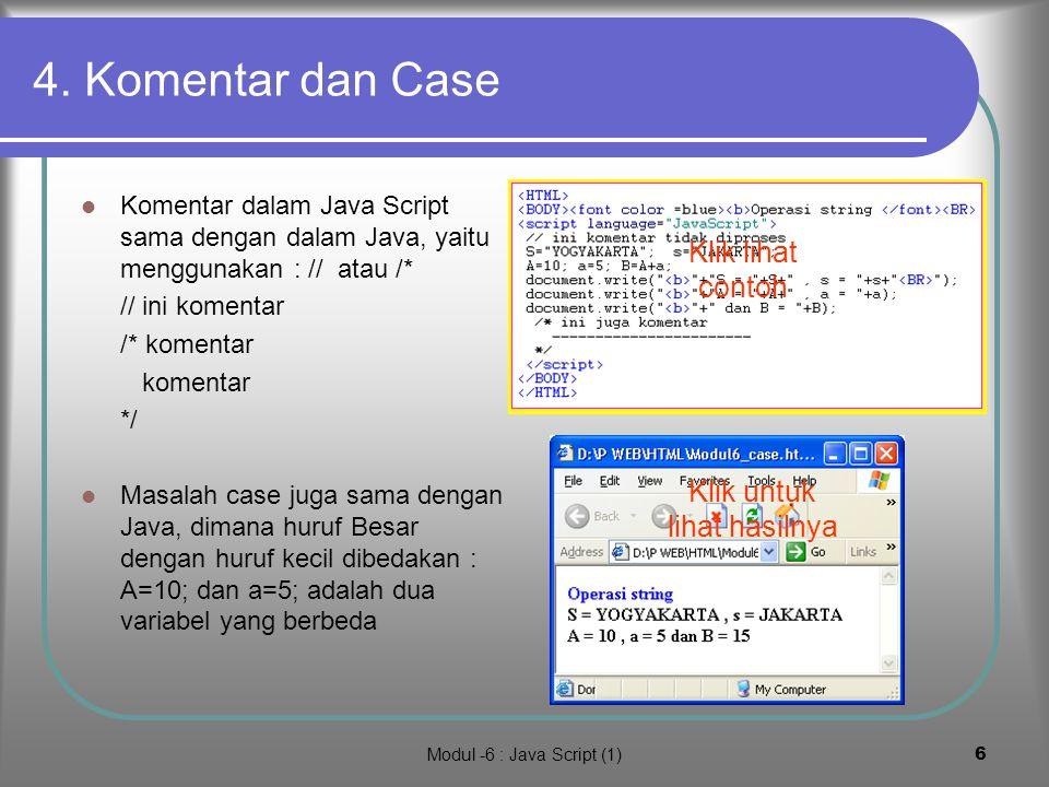 Modul -6 : Java Script (1)5 3. Data, variabel dan Operator OPERATOR : Operator aritmetika (*,/,+,-) dan logika( =,!=, &&, || dan !) sama persis dengan