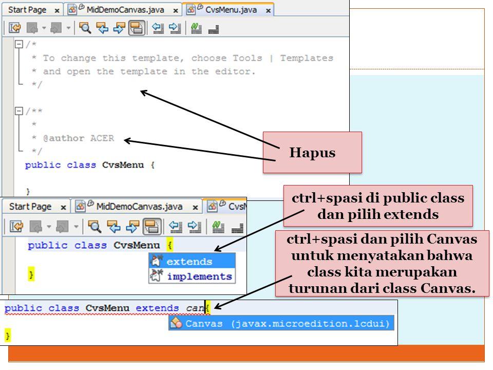 Hapus ctrl+spasi di public class dan pilih extends ctrl+spasi dan pilih Canvas untuk menyatakan bahwa class kita merupakan turunan dari class Canvas.