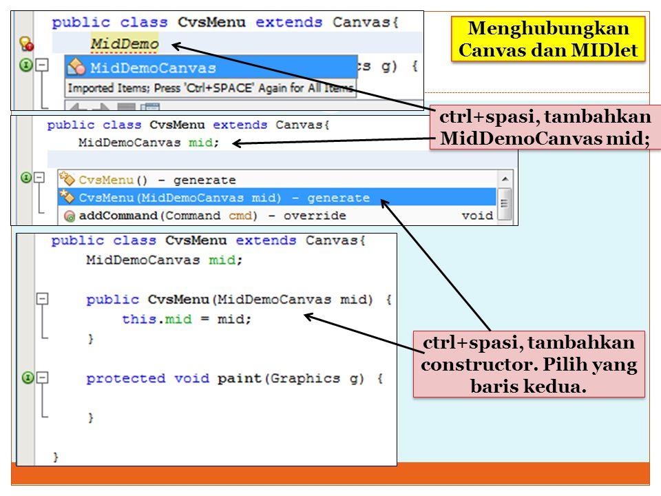 ctrl+spasi, tambahkan MidDemoCanvas mid; ctrl+spasi, tambahkan constructor. Pilih yang baris kedua. Menghubungkan Canvas dan MIDlet