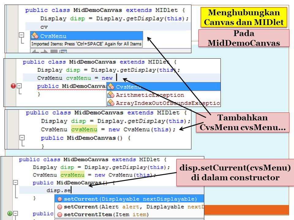 Pada MidDemoCanvas Tambahkan CvsMenu cvsMenu… disp.setCurrent(cvsMenu) di dalam constructor