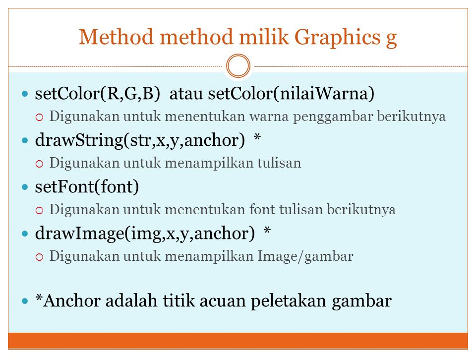 Method method milik Graphics g setColor(R,G,B) atau setColor(nilaiWarna)  Digunakan untuk menentukan warna penggambar berikutnya drawString(str,x,y,a
