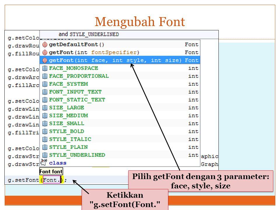 Mengubah Font Pilih getFont dengan 3 parameter: face, style, size Ketikkan