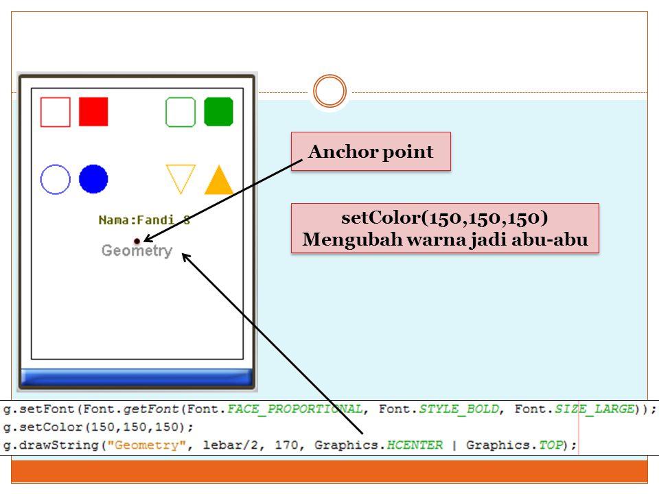 setColor(150,150,150) Mengubah warna jadi abu-abu setColor(150,150,150) Mengubah warna jadi abu-abu Anchor point
