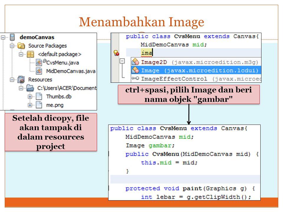 Menambahkan Image Setelah dicopy, file akan tampak di dalam resources project ctrl+spasi, pilih Image dan beri nama objek