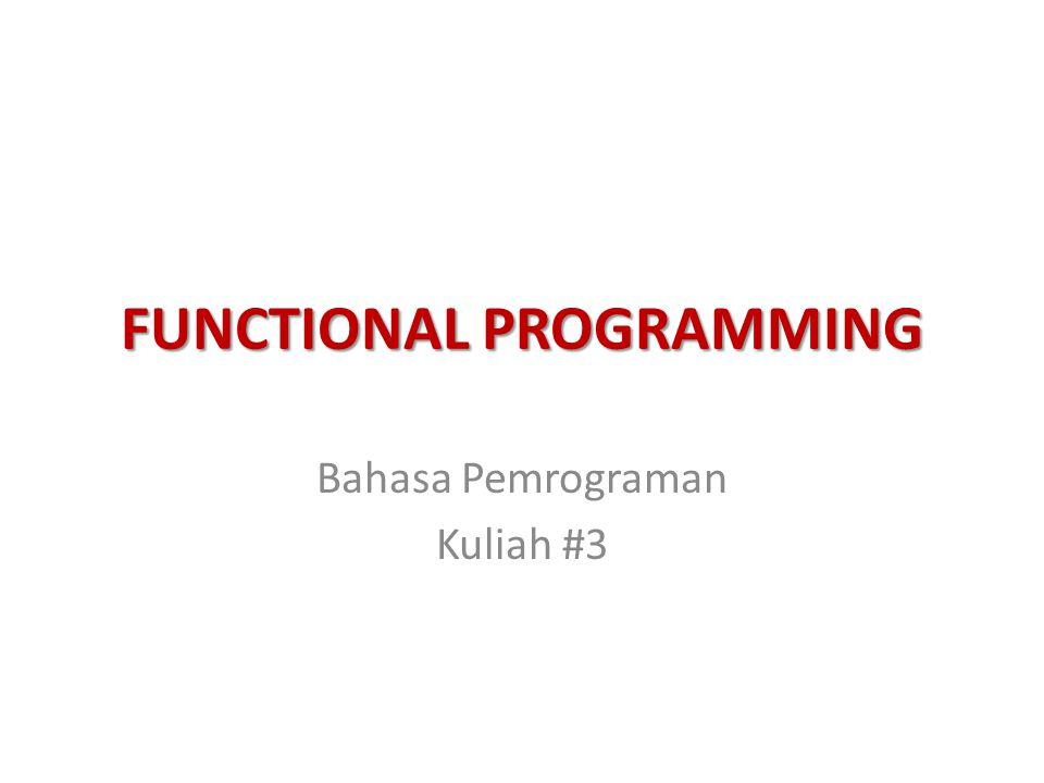 FUNCTIONAL PROGRAMMING Bahasa Pemrograman Kuliah #3