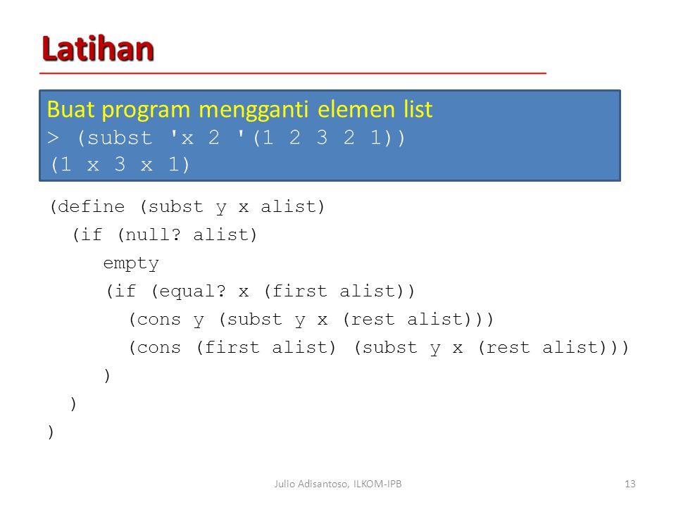 Latihan (define (subst y x alist) (if (null.alist) empty (if (equal.