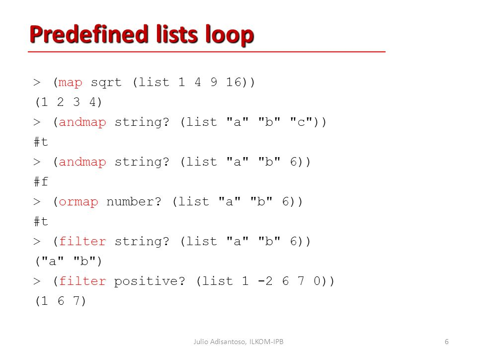 Predefined lists loop >(map sqrt (list 1 4 9 16)) (1 2 3 4) >(andmap string? (list