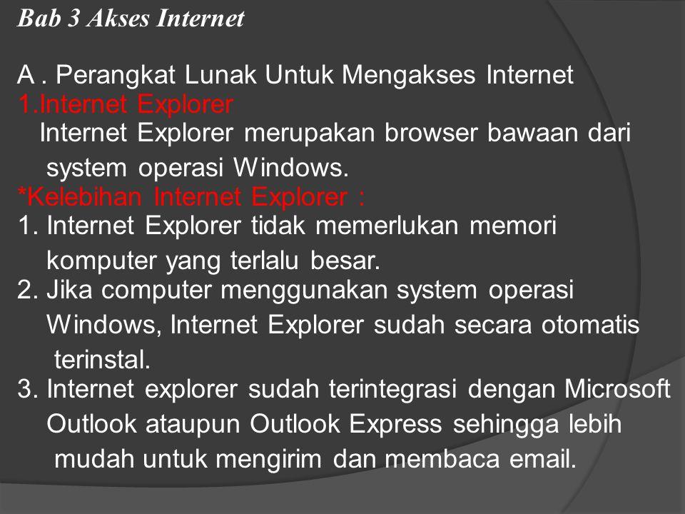 Bab 3 Akses Internet A. Perangkat Lunak Untuk Mengakses Internet 1.Internet Explorer Internet Explorer merupakan browser bawaan dari system operasi Wi