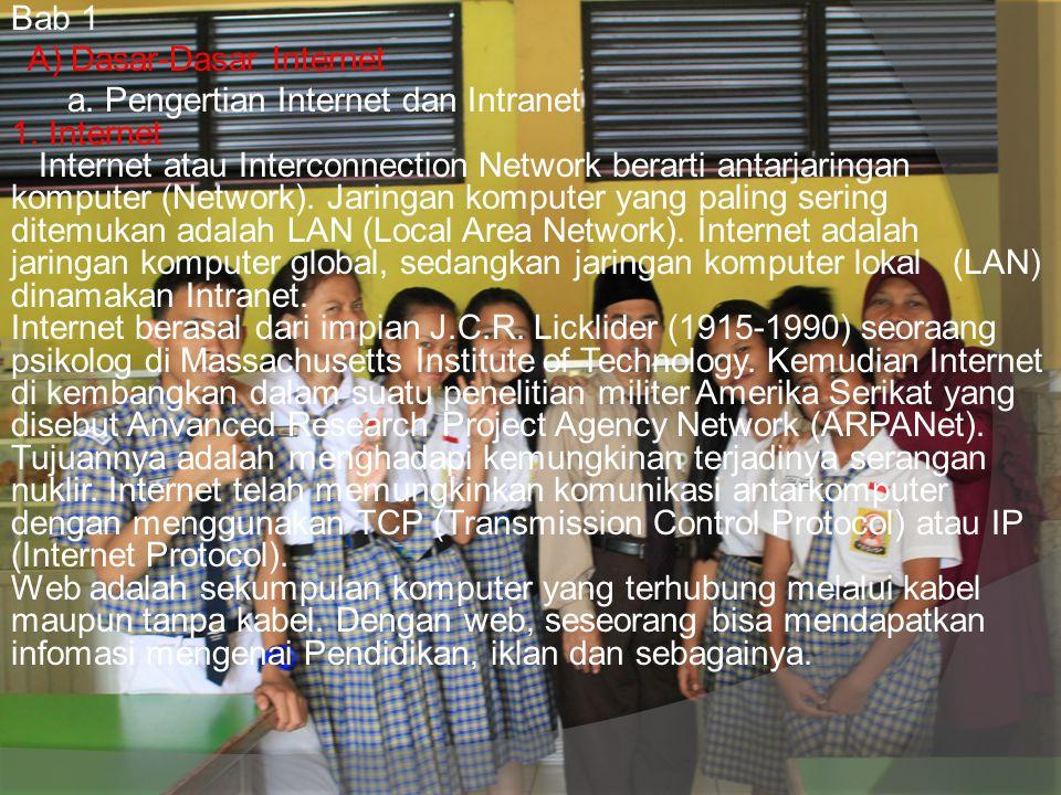 Bab 1 A) Dasar-Dasar Internet a. Pengertian Internet dan Intranet 1. Internet Internet atau Interconnection Network berarti antarjaringan komputer (Ne