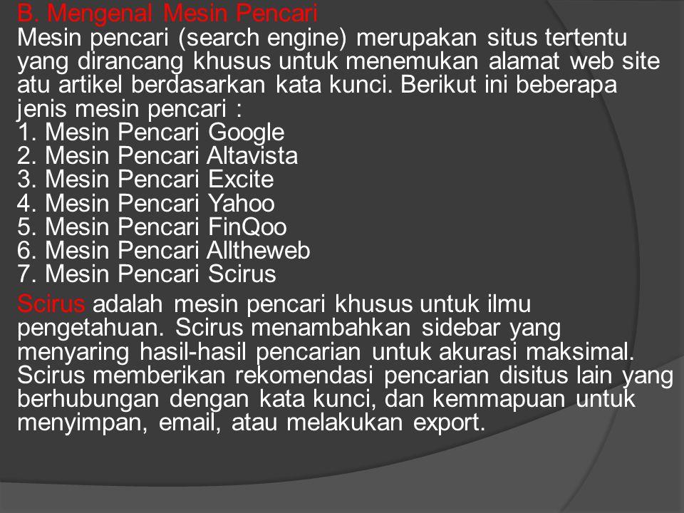 B. Mengenal Mesin Pencari Mesin pencari (search engine) merupakan situs tertentu yang dirancang khusus untuk menemukan alamat web site atu artikel ber