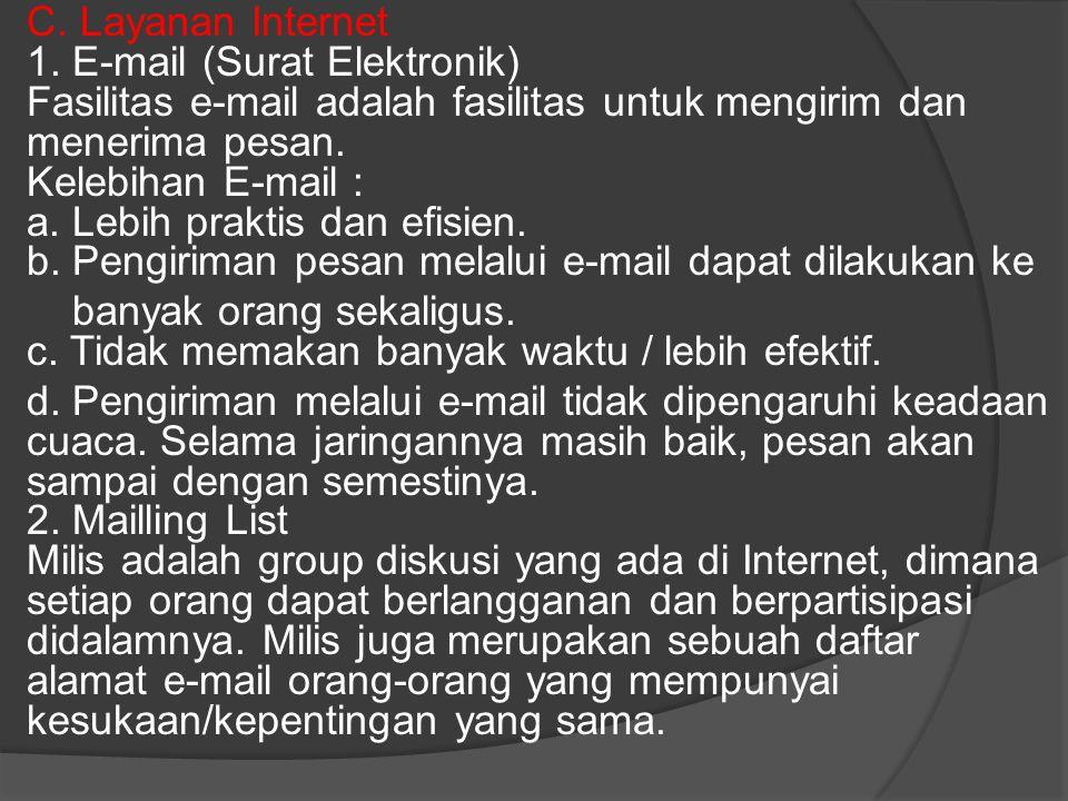 C. Layanan Internet 1. E-mail (Surat Elektronik) Fasilitas e-mail adalah fasilitas untuk mengirim dan menerima pesan. Kelebihan E-mail : a. Lebih prak