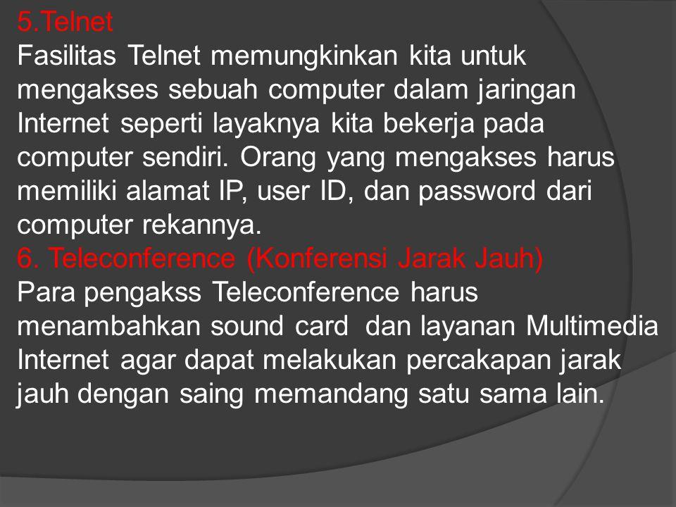 5.Telnet Fasilitas Telnet memungkinkan kita untuk mengakses sebuah computer dalam jaringan Internet seperti layaknya kita bekerja pada computer sendir
