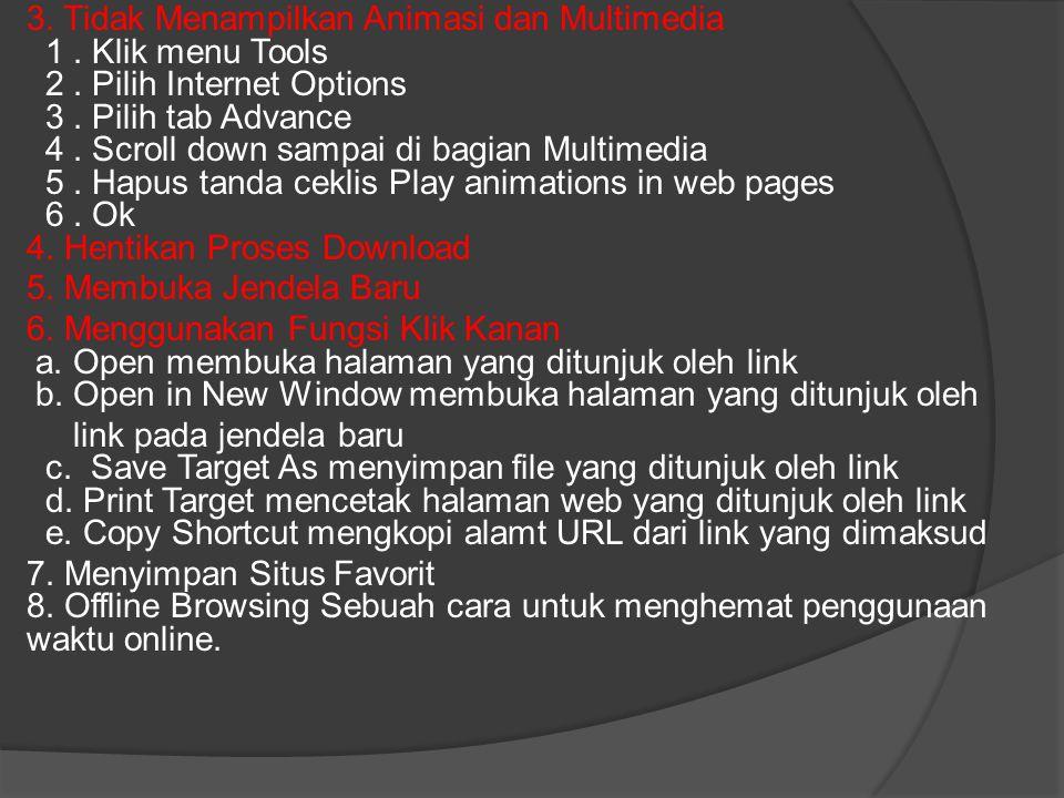 3. Tidak Menampilkan Animasi dan Multimedia 1. Klik menu Tools 2. Pilih Internet Options 3. Pilih tab Advance 4. Scroll down sampai di bagian Multimed