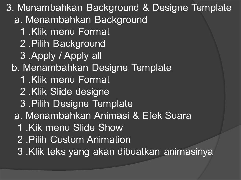 3. Menambahkan Background & Designe Template a. Menambahkan Background 1.Klik menu Format 2.Pilih Background 3.Apply / Apply all b. Menambahkan Design
