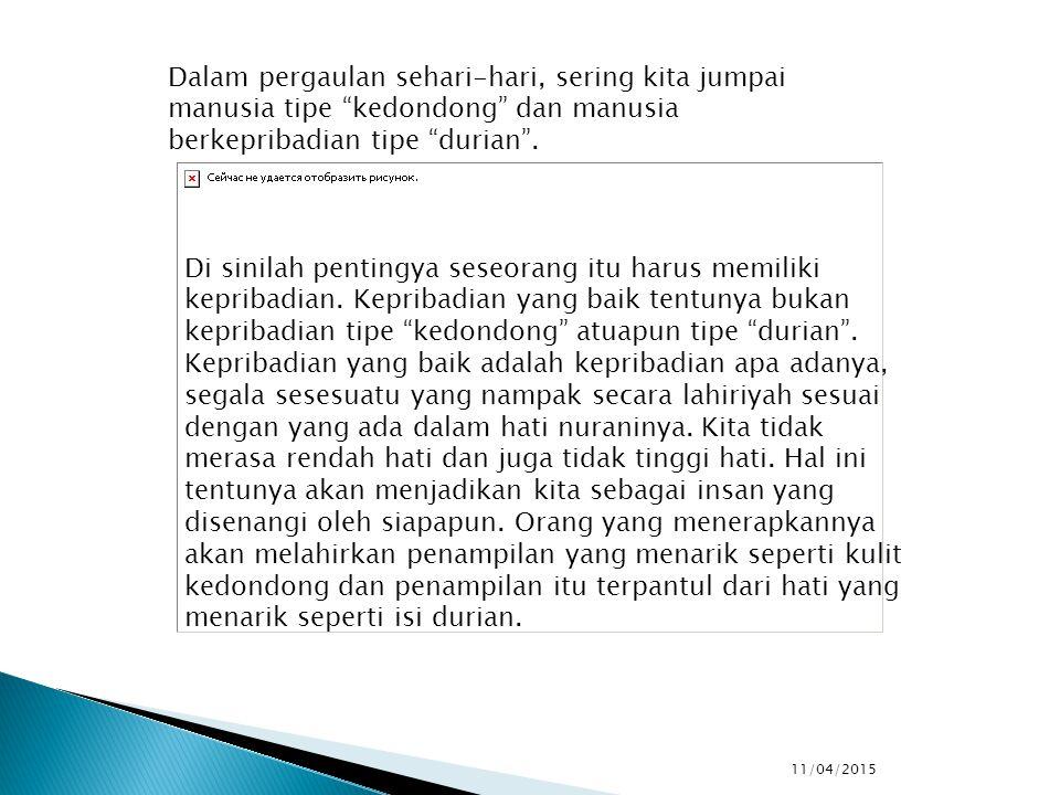 Dalam pergaulan sehari-hari, sering kita jumpai manusia tipe kedondong dan manusia berkepribadian tipe durian .