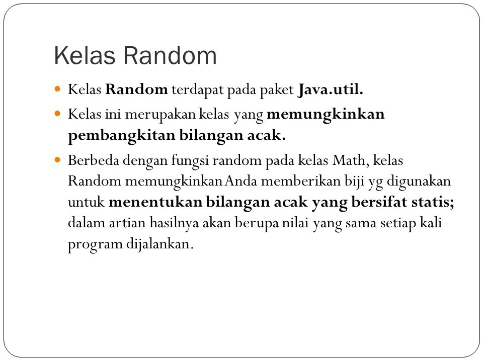 Kelas Random Kelas Random terdapat pada paket Java.util. Kelas ini merupakan kelas yang memungkinkan pembangkitan bilangan acak. Berbeda dengan fungsi