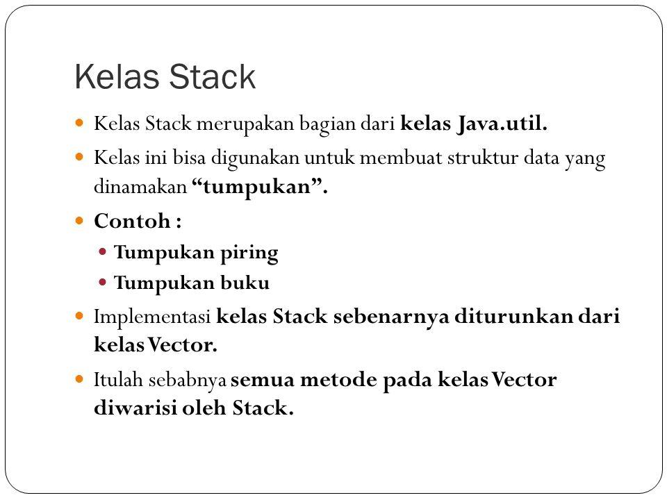 """Kelas Stack Kelas Stack merupakan bagian dari kelas Java.util. Kelas ini bisa digunakan untuk membuat struktur data yang dinamakan """"tumpukan"""". Contoh"""