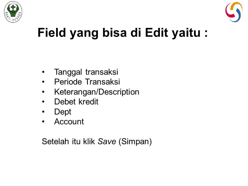 Field yang bisa di Edit yaitu : Tanggal transaksi Periode Transaksi Keterangan/Description Debet kredit Dept Account Setelah itu klik Save (Simpan)