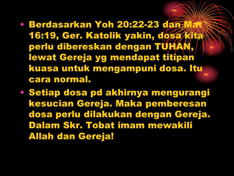 Berdasarkan Yoh 20:22-23 dan Mat 16:19, Ger.