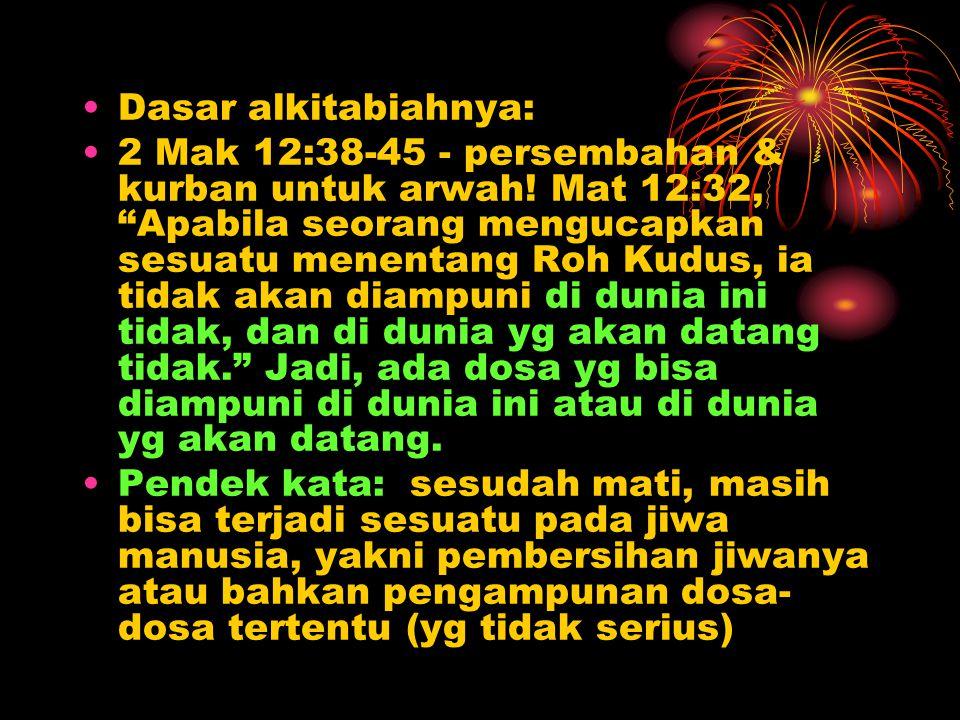 Dasar alkitabiahnya: 2 Mak 12:38-45 - persembahan & kurban untuk arwah.