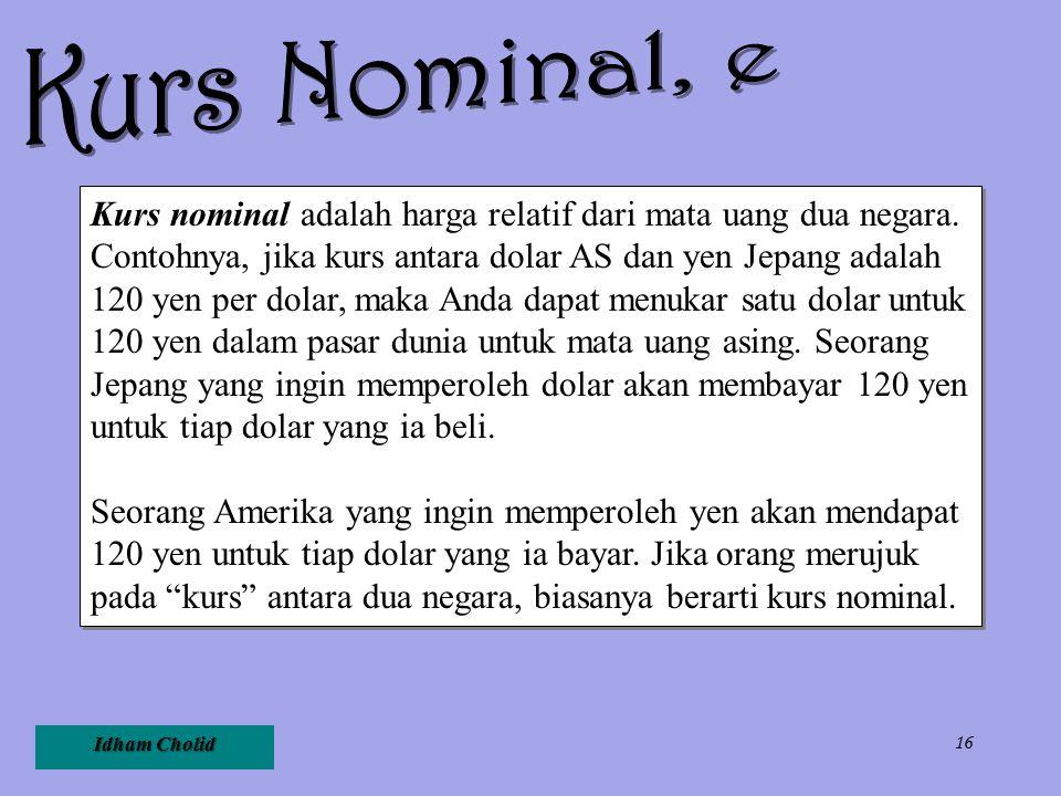 Idham Cholid 16 Kurs nominal adalah harga relatif dari mata uang dua negara. Contohnya, jika kurs antara dolar AS dan yen Jepang adalah 120 yen per do