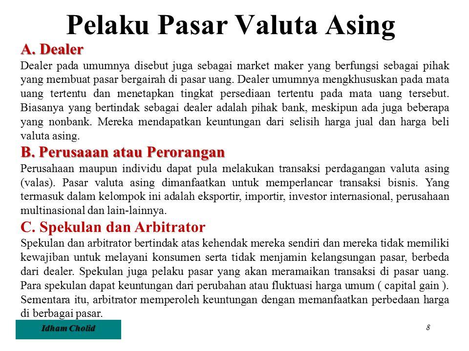 Idham Cholid 8 Pelaku Pasar Valuta Asing A. Dealer Dealer pada umumnya disebut juga sebagai market maker yang berfungsi sebagai pihak yang membuat pas