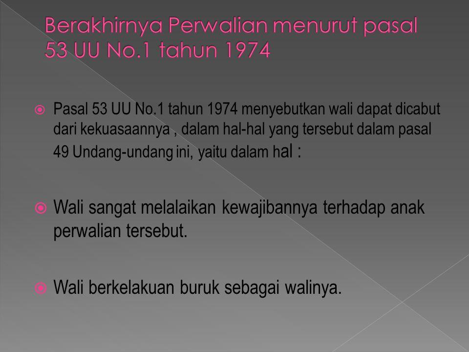  Pasal 53 UU No.1 tahun 1974 menyebutkan wali dapat dicabut dari kekuasaannya, dalam hal-hal yang tersebut dalam pasal 49 Undang-undang ini, yaitu da