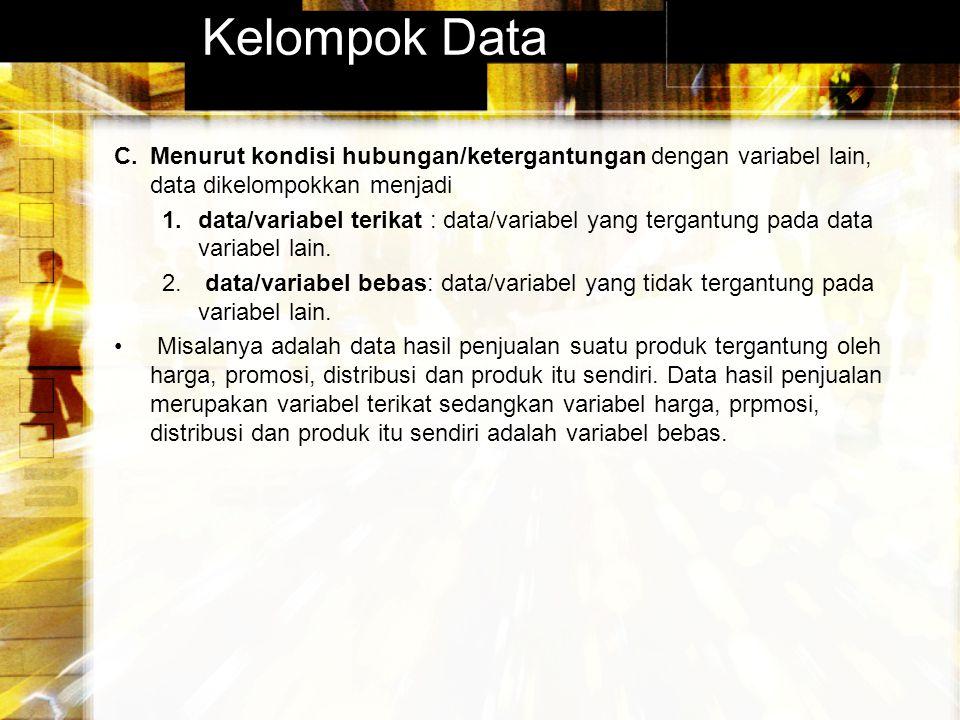 Kelompok Data C.Menurut kondisi hubungan/ketergantungan dengan variabel lain, data dikelompokkan menjadi 1.data/variabel terikat : data/variabel yang