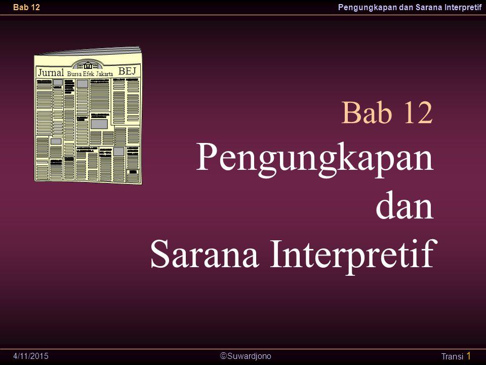  Suwardjono Bab 12Pengungkapan dan Sarana Interpretif 4/11/2015 Transi 22 Istilah teknis Cara mengungkapkan konsep atau pengertian yang kompleks dalam suatu istilah khusus disiplin pengetahuan.