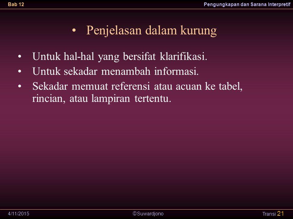  Suwardjono Bab 12Pengungkapan dan Sarana Interpretif 4/11/2015 Transi 21 Penjelasan dalam kurung Untuk hal-hal yang bersifat klarifikasi. Untuk seka