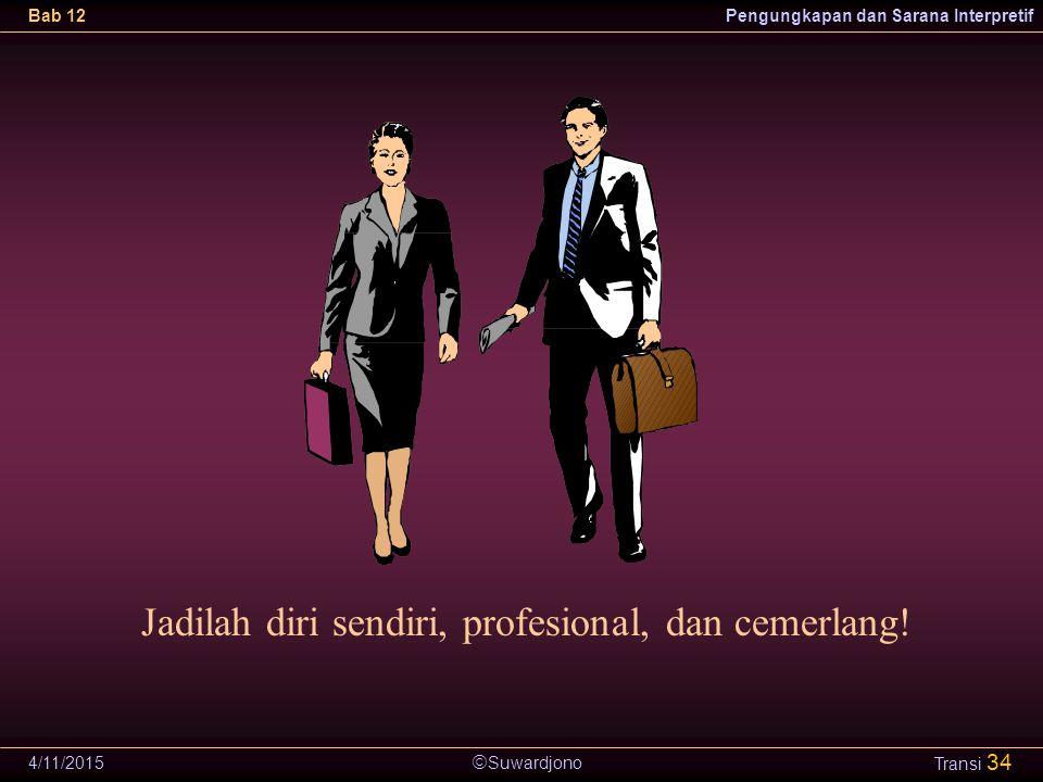  Suwardjono Bab 12Pengungkapan dan Sarana Interpretif 4/11/2015 Transi 34 Jadilah diri sendiri, profesional, dan cemerlang!