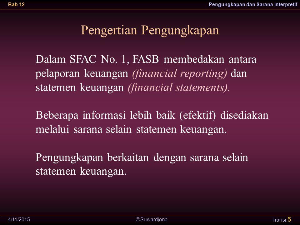  Suwardjono Bab 12Pengungkapan dan Sarana Interpretif 4/11/2015 Transi 5 Pengertian Pengungkapan Dalam SFAC No. 1, FASB membedakan antara pelaporan k