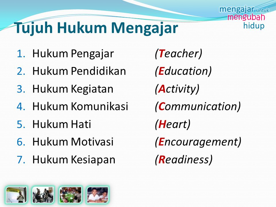 Tujuh Hukum Mengajar 1. Hukum Pengajar (Teacher) 2. Hukum Pendidikan (Education) 3. Hukum Kegiatan (Activity) 4. Hukum Komunikasi (Communication) 5. H