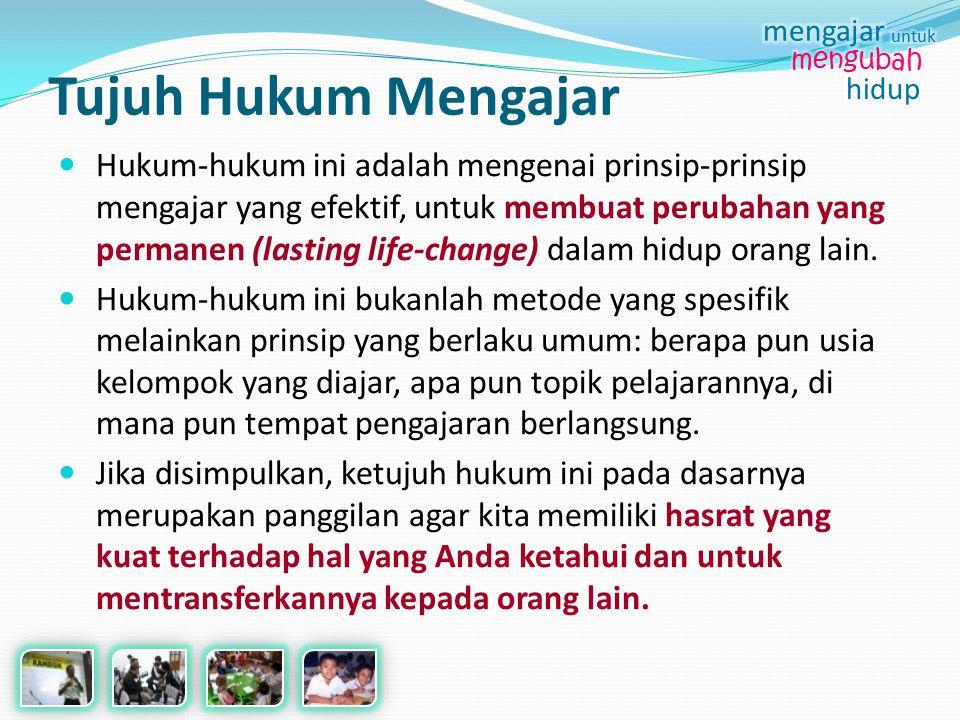 Hukum-hukum ini adalah mengenai prinsip-prinsip mengajar yang efektif, untuk membuat perubahan yang permanen (lasting life-change) dalam hidup orang l
