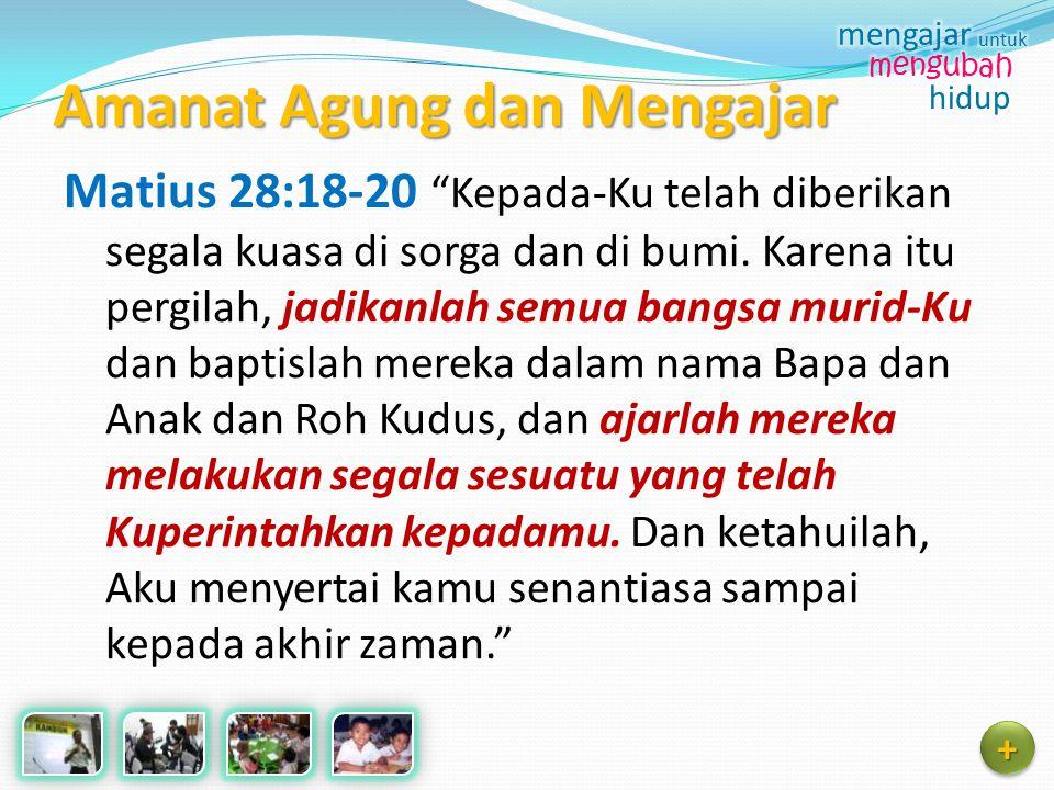 "Amanat Agung dan Mengajar Matius 28:18-20 ""Kepada-Ku telah diberikan segala kuasa di sorga dan di bumi. Karena itu pergilah, jadikanlah semua bangsa m"