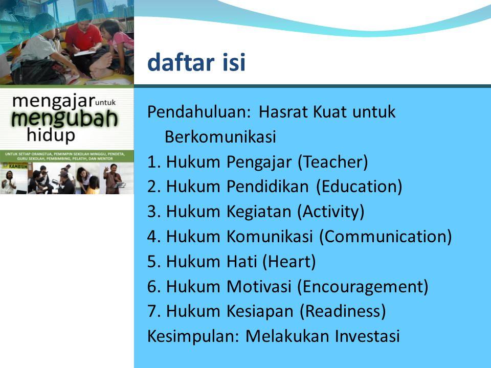 daftar isi Pendahuluan: Hasrat Kuat untuk Berkomunikasi 1. Hukum Pengajar (Teacher) 2. Hukum Pendidikan (Education) 3. Hukum Kegiatan (Activity) 4. Hu