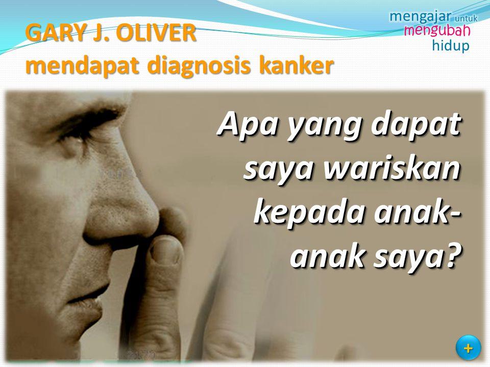 GARY J. OLIVER mendapat diagnosis kanker Apa yang dapat saya wariskan kepada anak- anak saya? ++