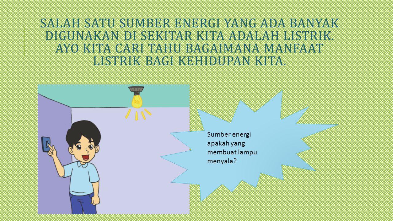NAH SEKARANG, TEMUKANLAH SEBANYAK-BANYAKNYA BENDA YANG SUMBER ENERGINYA ADALAH LISTRIK.